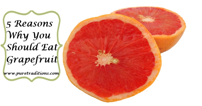 5 Reasons Why You Should Eat Grapefruit www.puretraditions.com