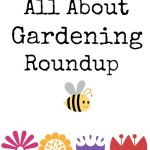 All About Gardening Roundup