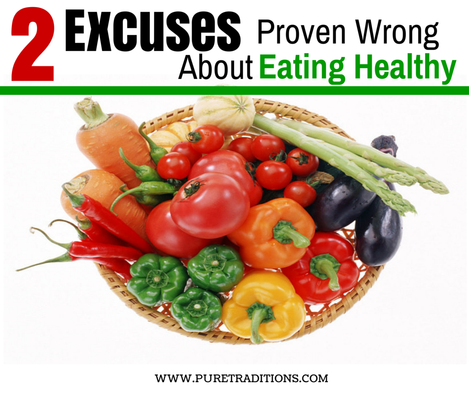 2 Excuses Proven Wrong About Eating Healthy - Pure Traditions